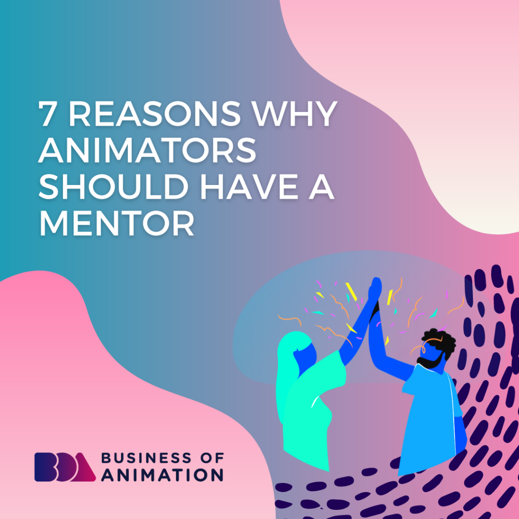 7 Reasons Why Animators Should Have a Mentor