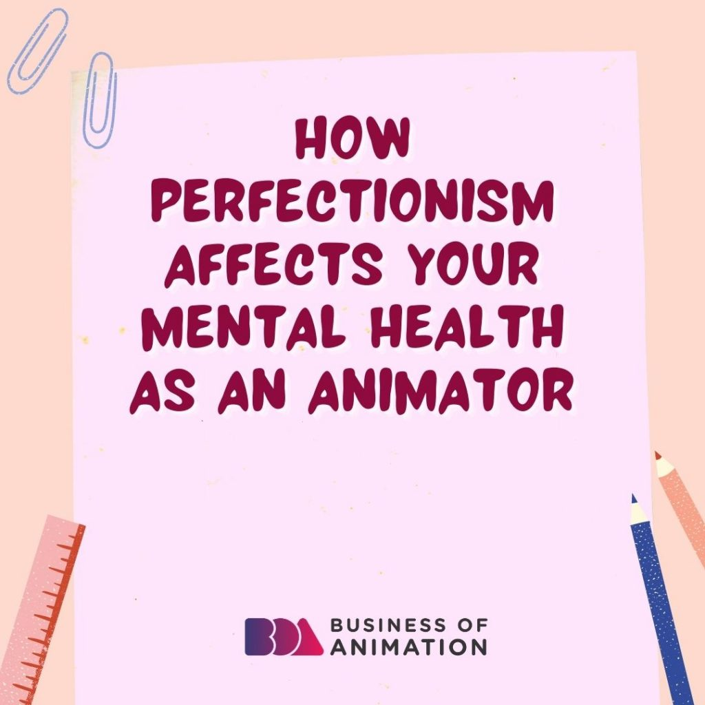How Perfectionism Affects Your Mental Health as an Animator