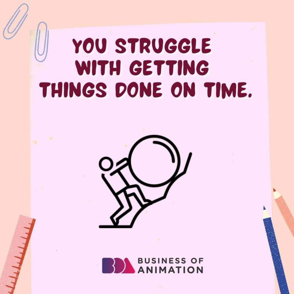 You Struggle With Getting Things Done On Time