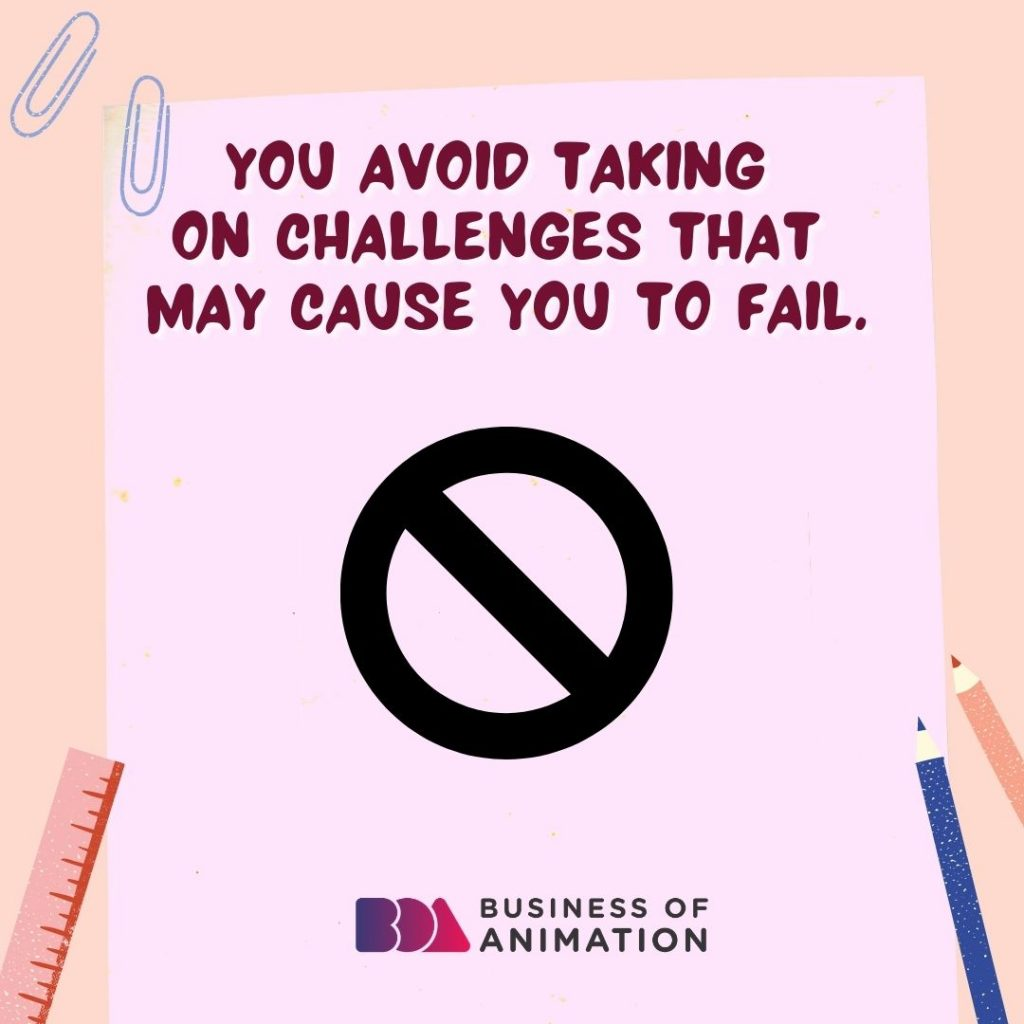 You Avoid Taking On Challenges That May Cause You To Fail