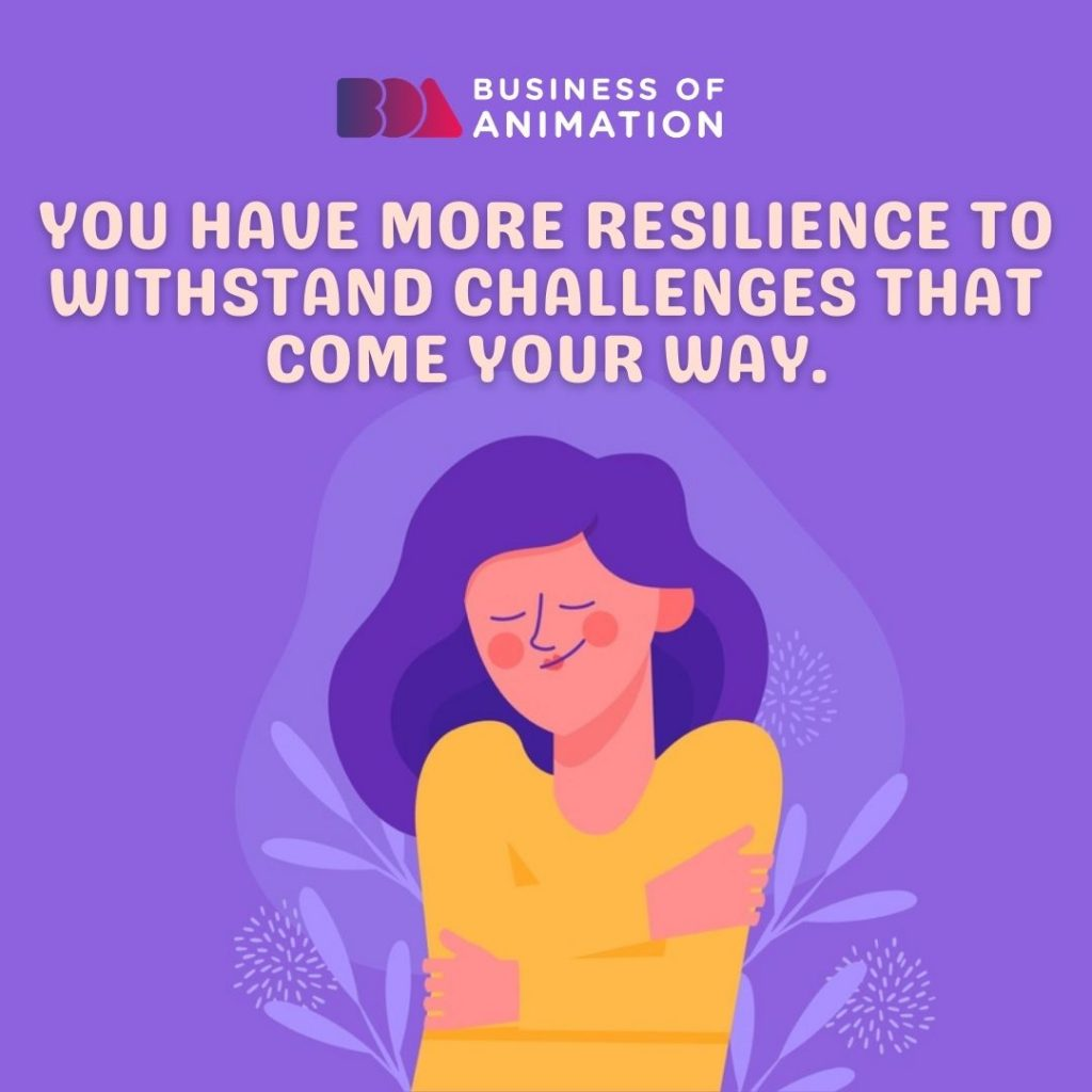 You Have More Resilience to Withstand Challenges That Come Your Way