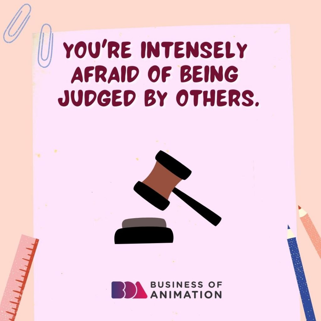 You're Intensely Afraid Of Being Judged By Others
