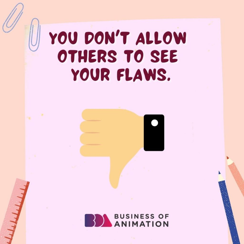 You Don't Allow Others to See Your Flaws