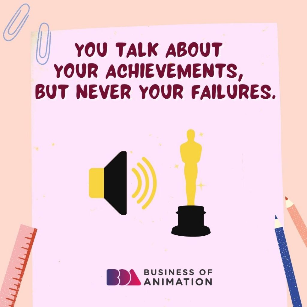 You Talk About Your Achievements, But Never Your Failures