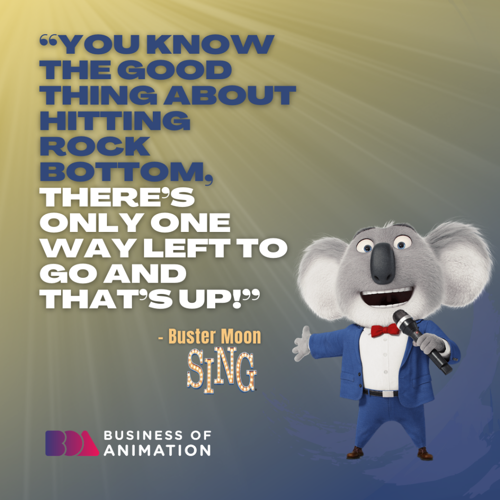 Quote from Buster Moon from Sing (Illumination Entertainment, 2016)