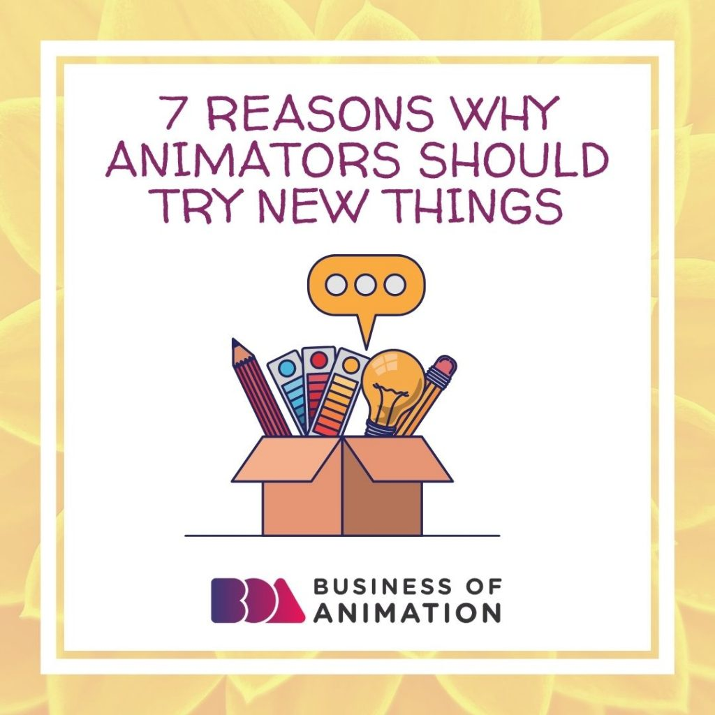 7 Reasons Why Animators Should Try New Things