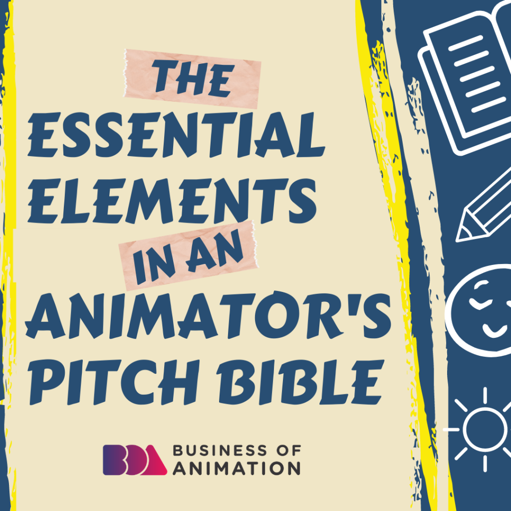 The Essential Elements In An Animator's Pitch Bible