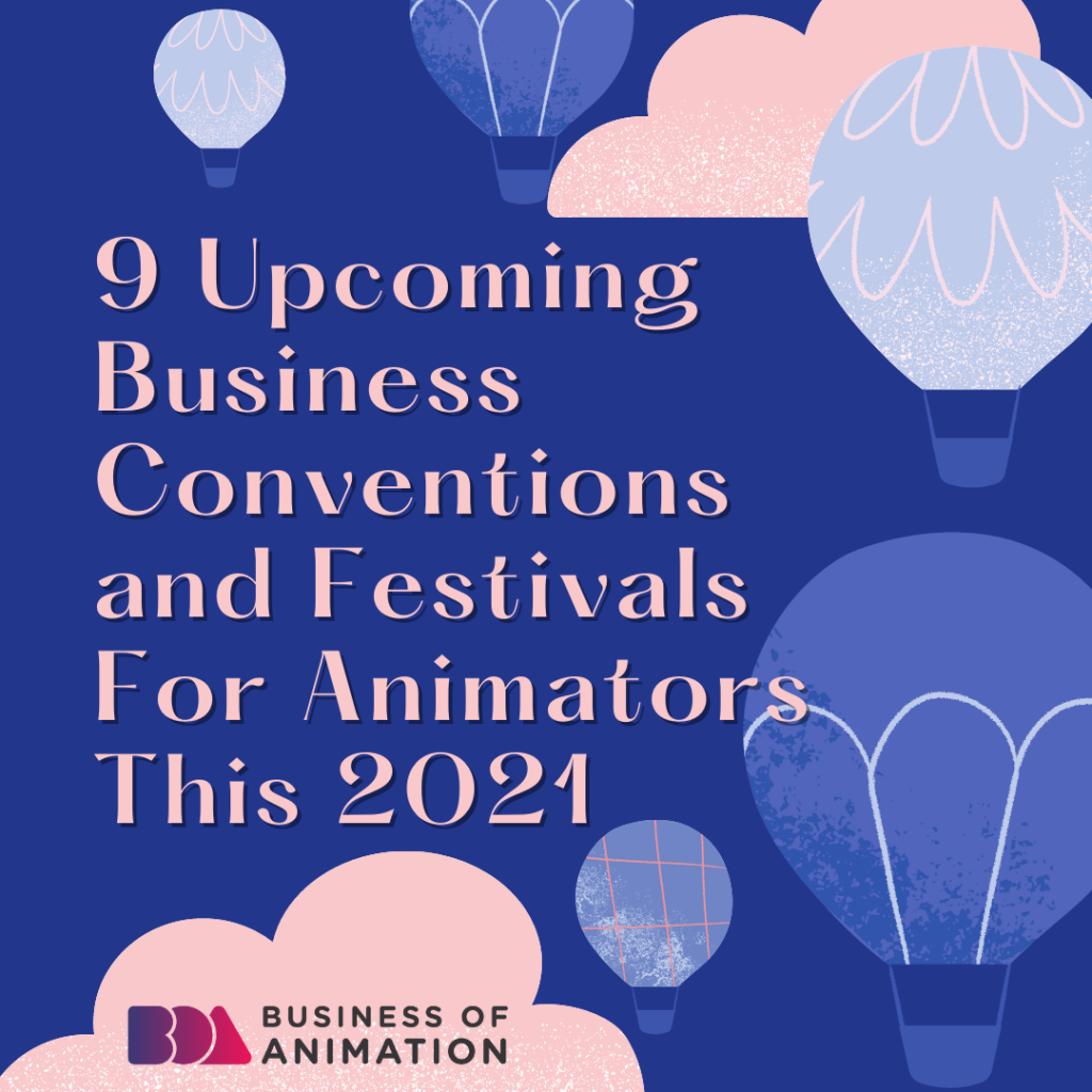 9 Upcoming Business Conventions and Festivals for Animators This 2021