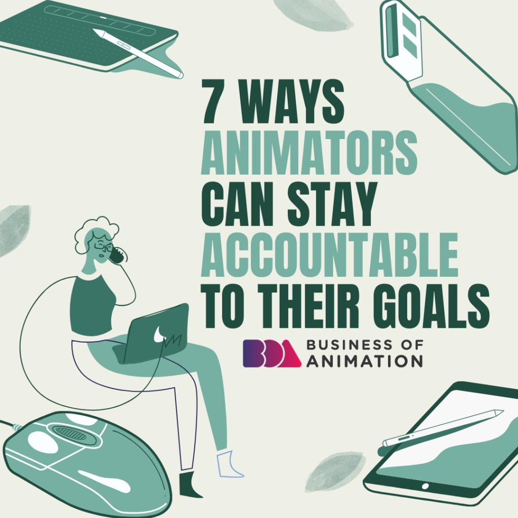 7 Ways Animators Can Stay Accountable To Their Goals