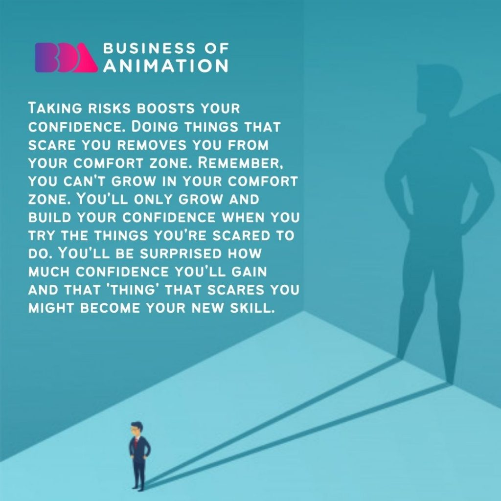 Taking risks boosts your confidence.