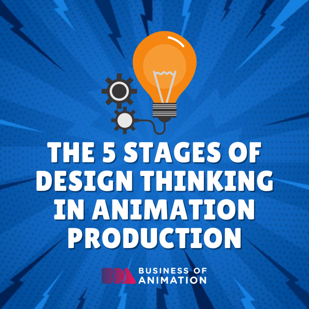 The 5 Stages of Design Thinking In Animation Production