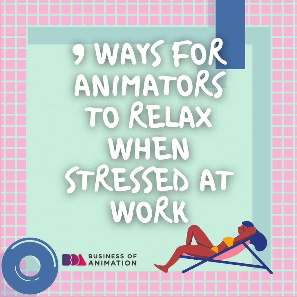 9 Ways for Animators to Relax When Stressed at Work