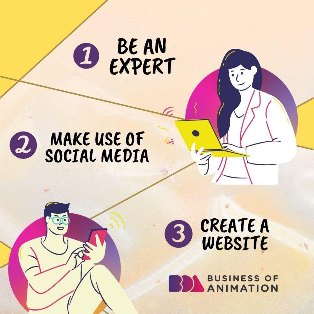 1. Be an expert 2. Make use of social media 3. Create a website