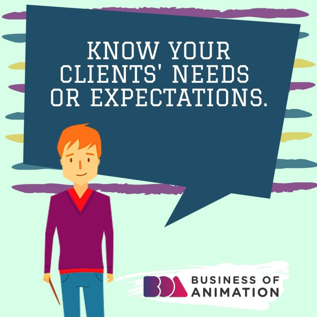 Know your clients' needs or expectations