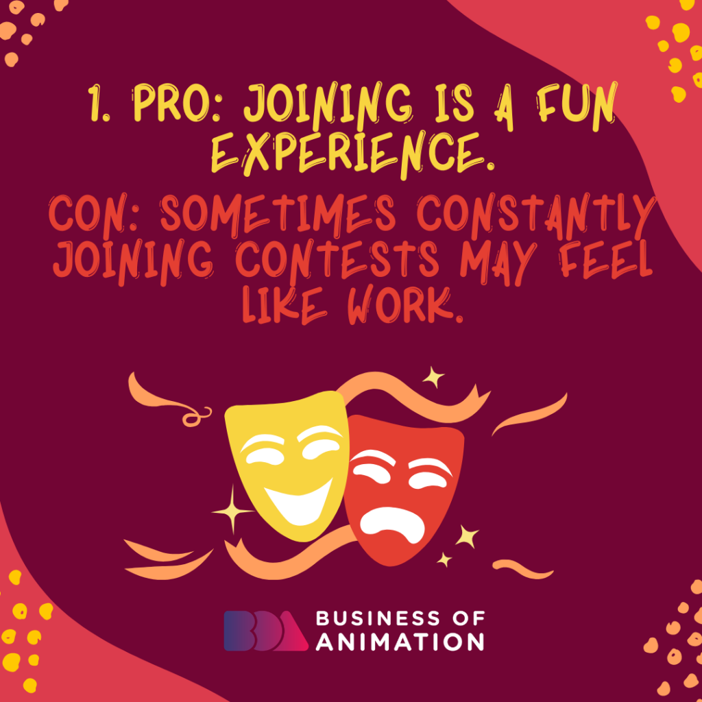 PRO: Joining is a fun experience. CON: Sometimes constantly joining contests may feel like work.