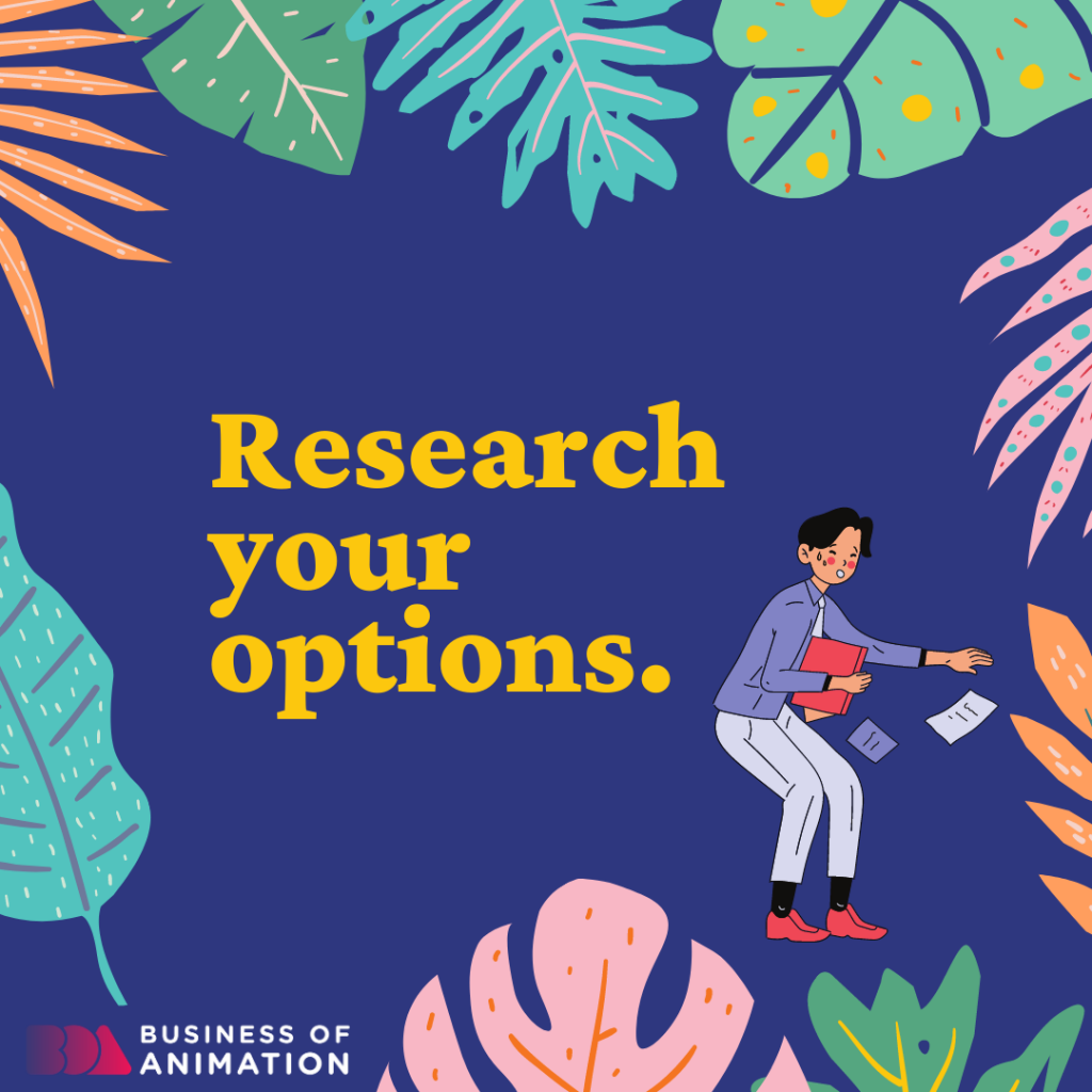 Research your options.