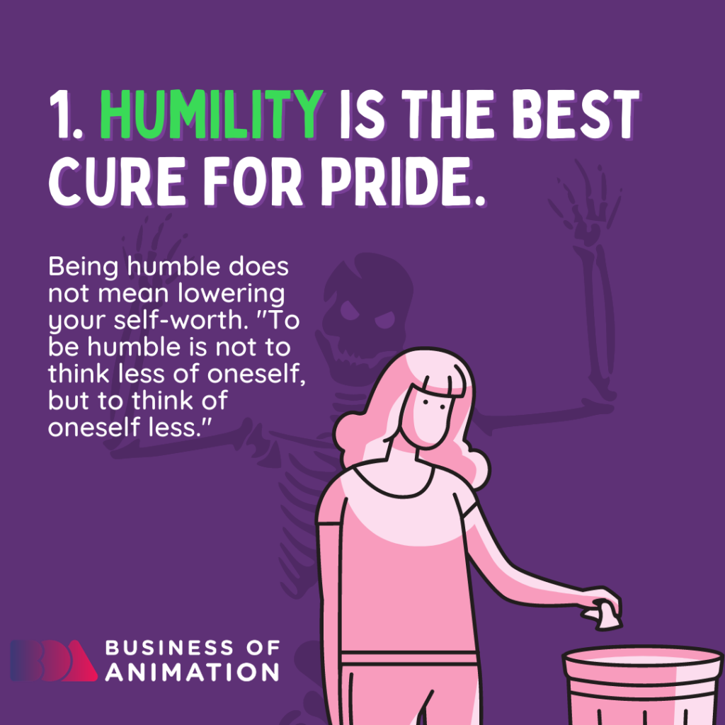 Humility is the best cure for pride.
