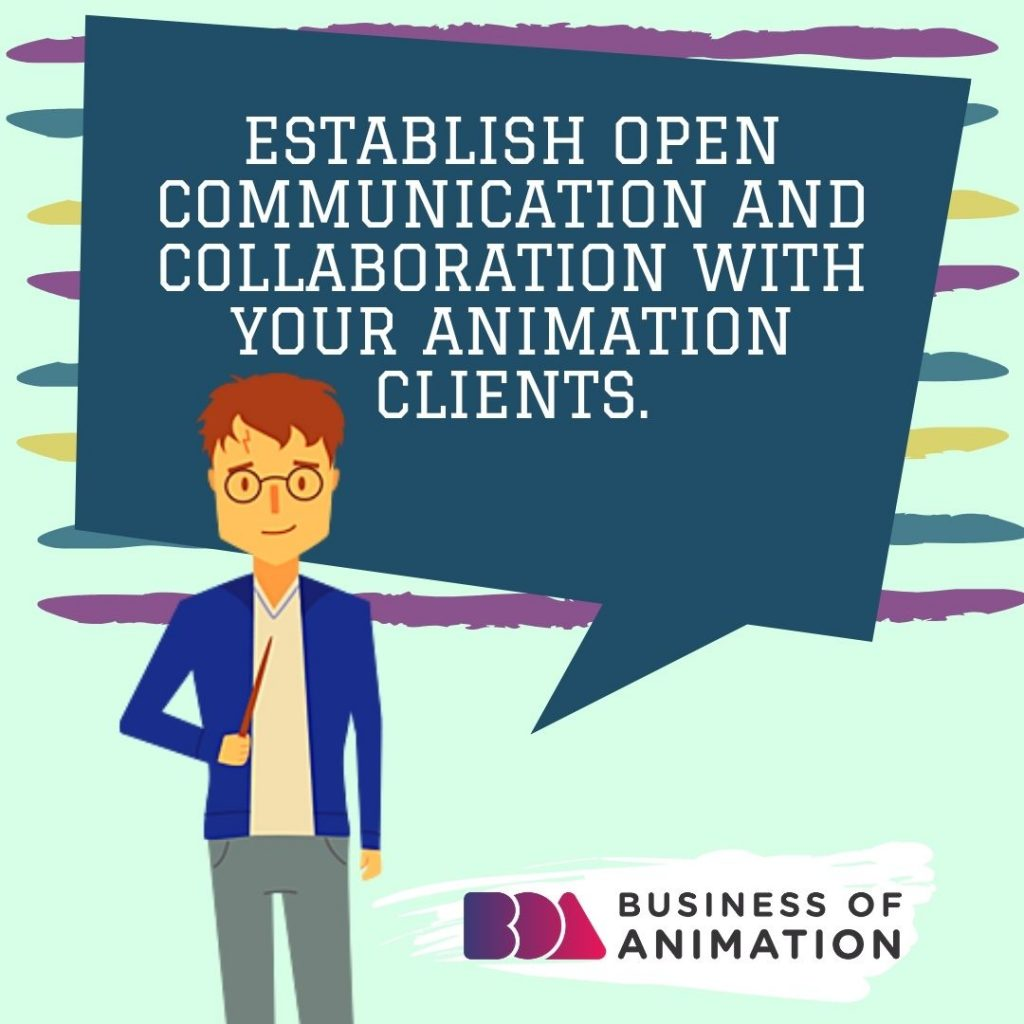 Establish open communication and collaboration with your animation clients