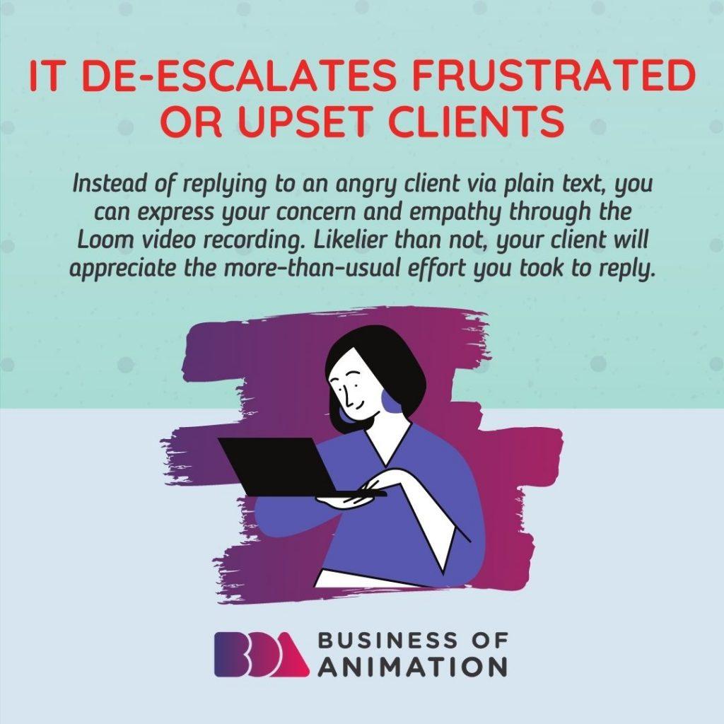 It de-escalates frustrated or upset clients
