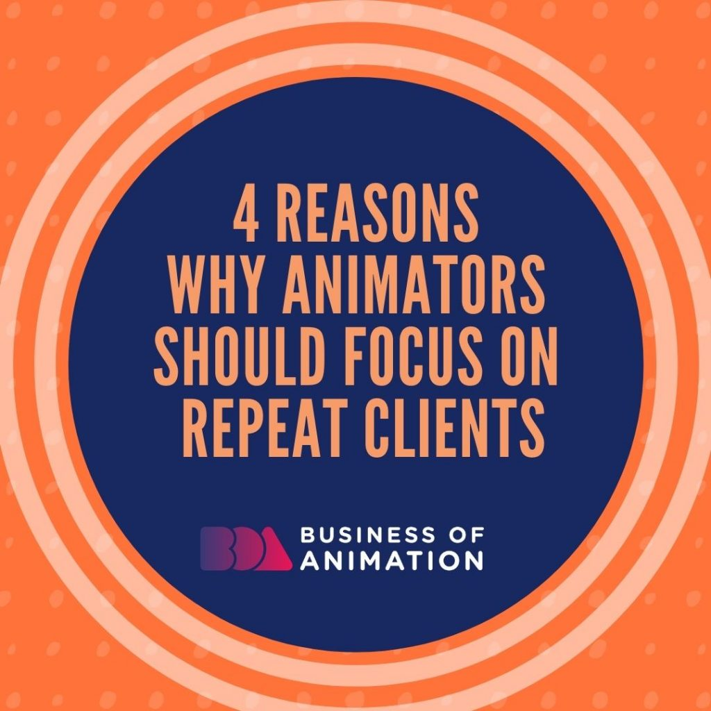 4 Reasons Why Animators Should Focus On Repeat Clients