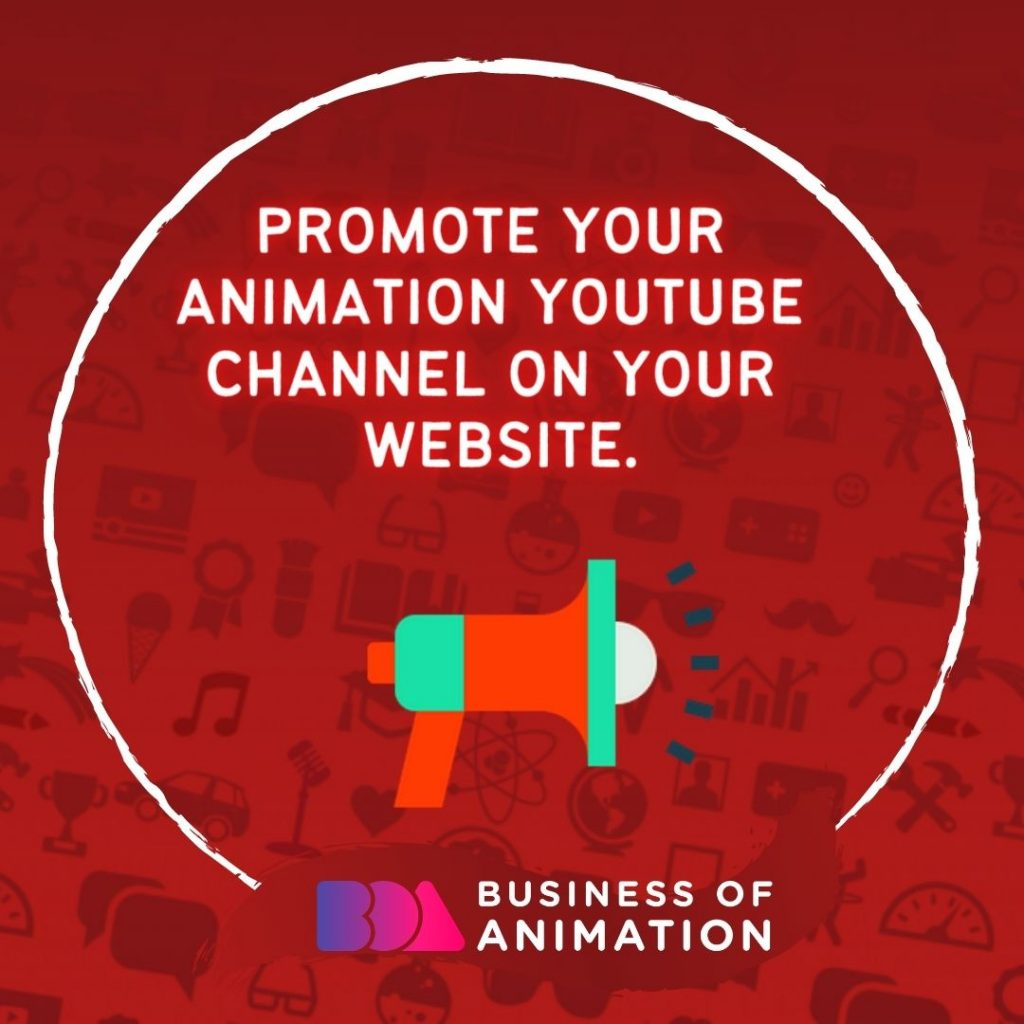 Promote your animation YouTube channel on your website.