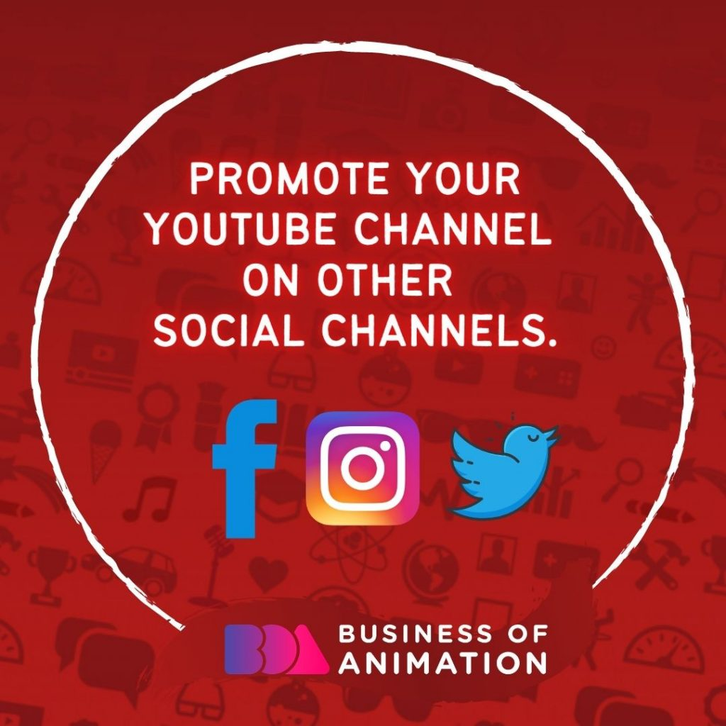 Promote your YouTube channel on other social channels.
