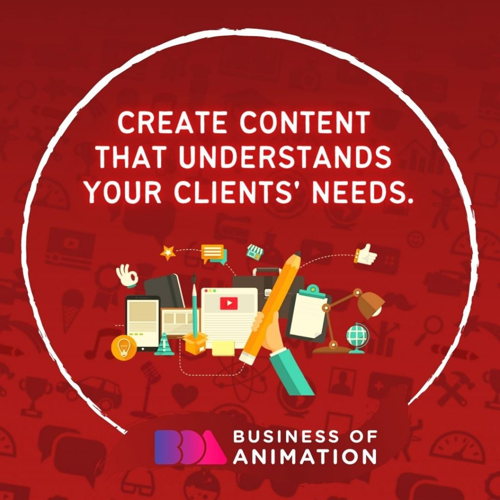Create content that understands your clients' needs.