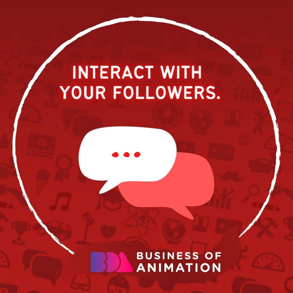Interact with your followers.