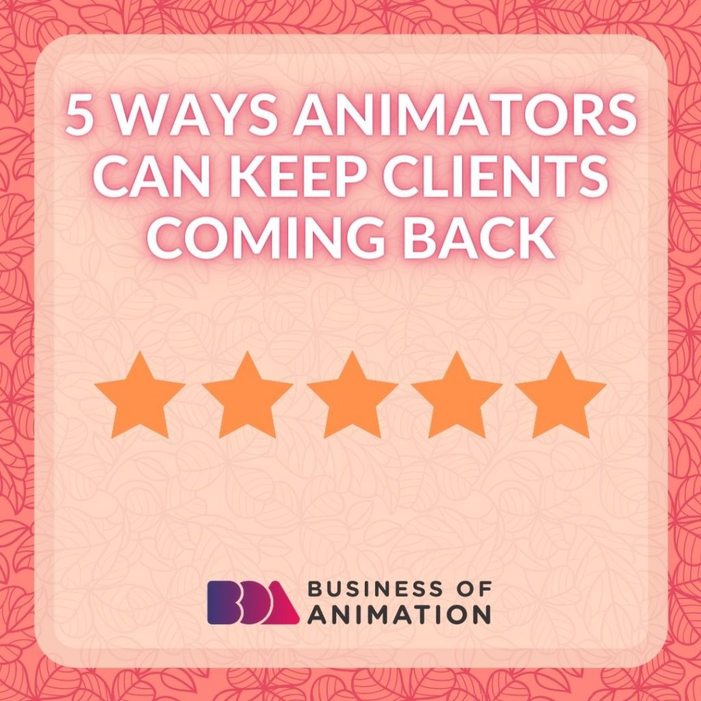 5 Ways Animators Can Keep Clients Coming Back