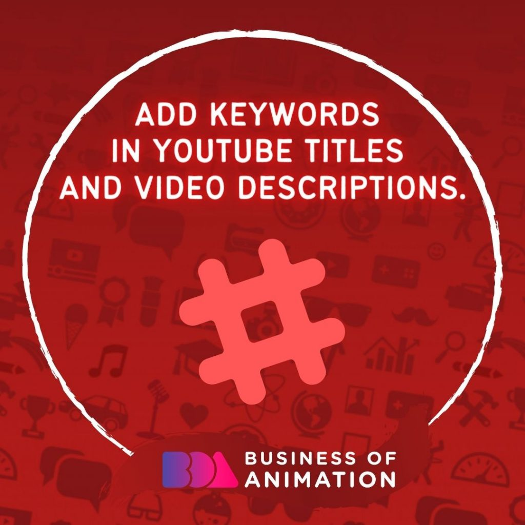 Add keywords in YouTube titles and video descriptions.