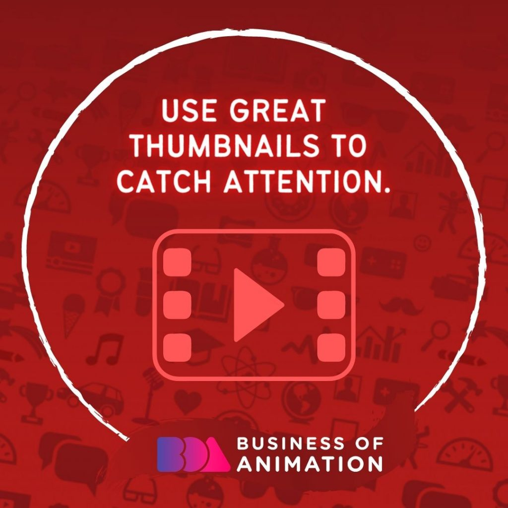 Use great thumbnails to catch attention.