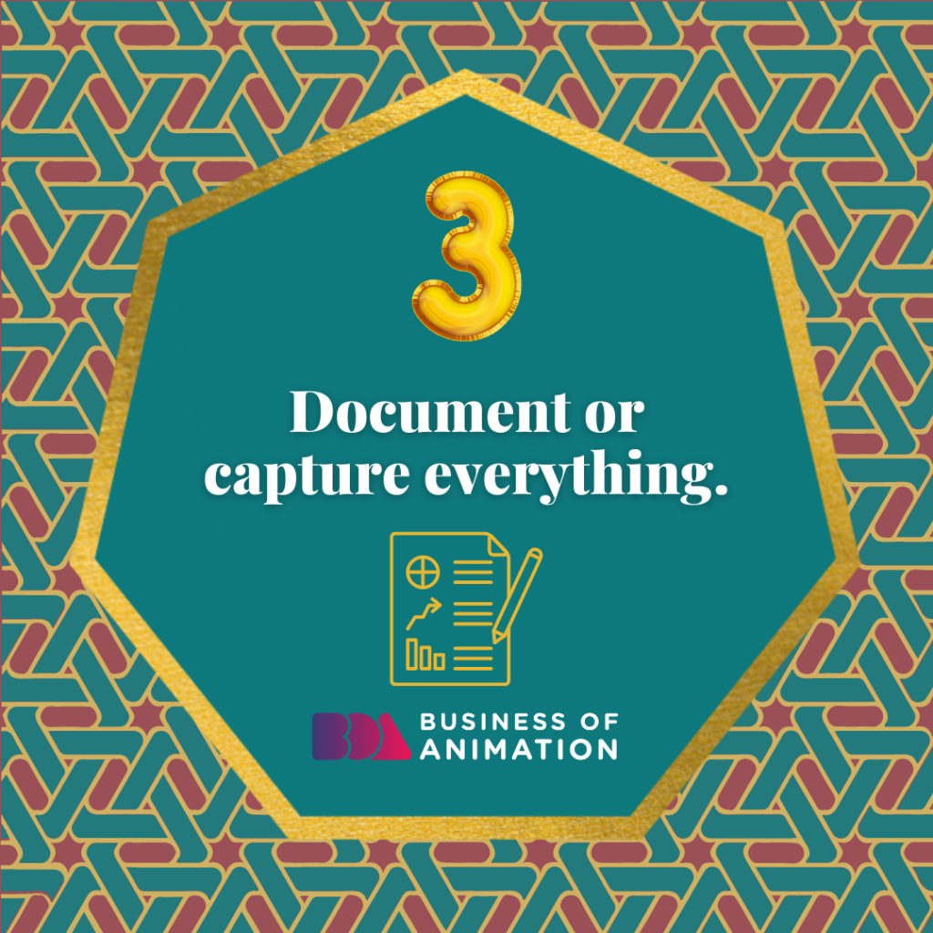 Document or capture everything