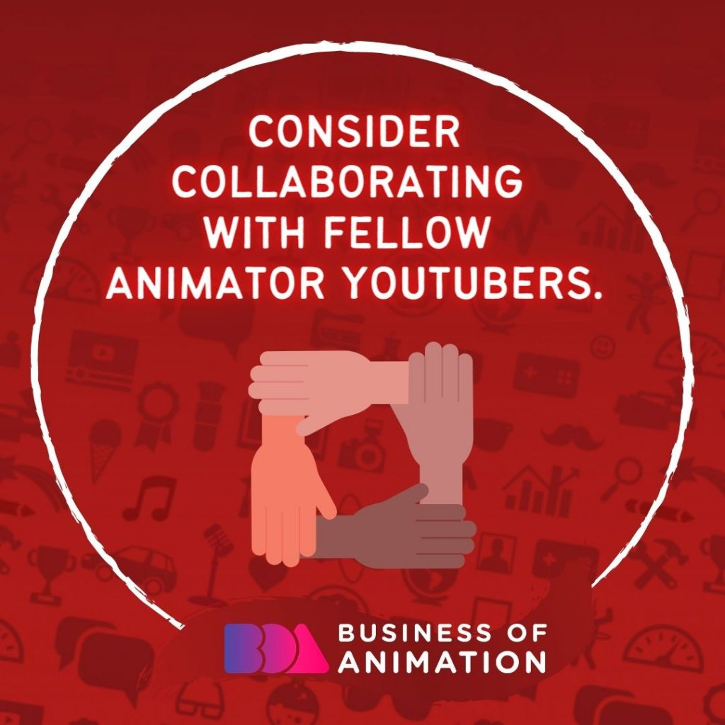 Consider collaborating with fellow animator YouTubers.