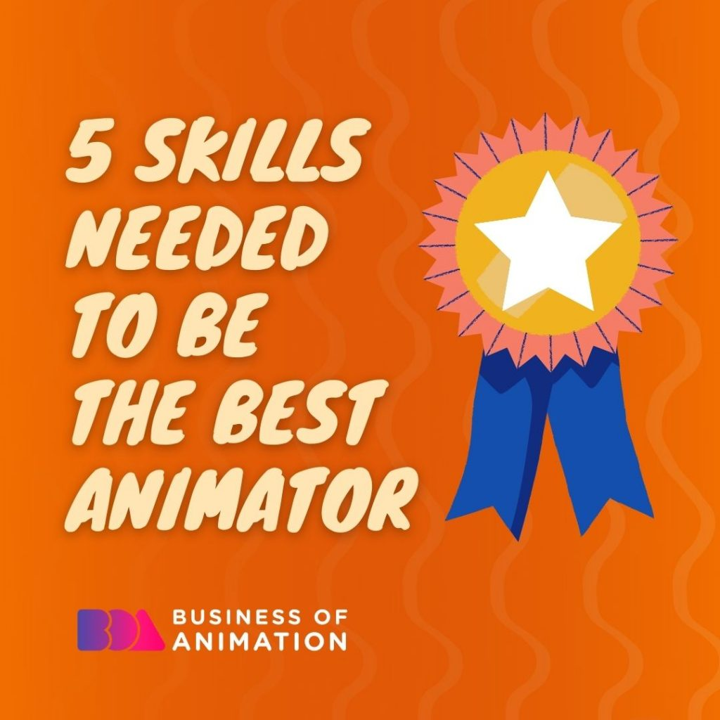 5 Skills Needed to Be the Best Animator