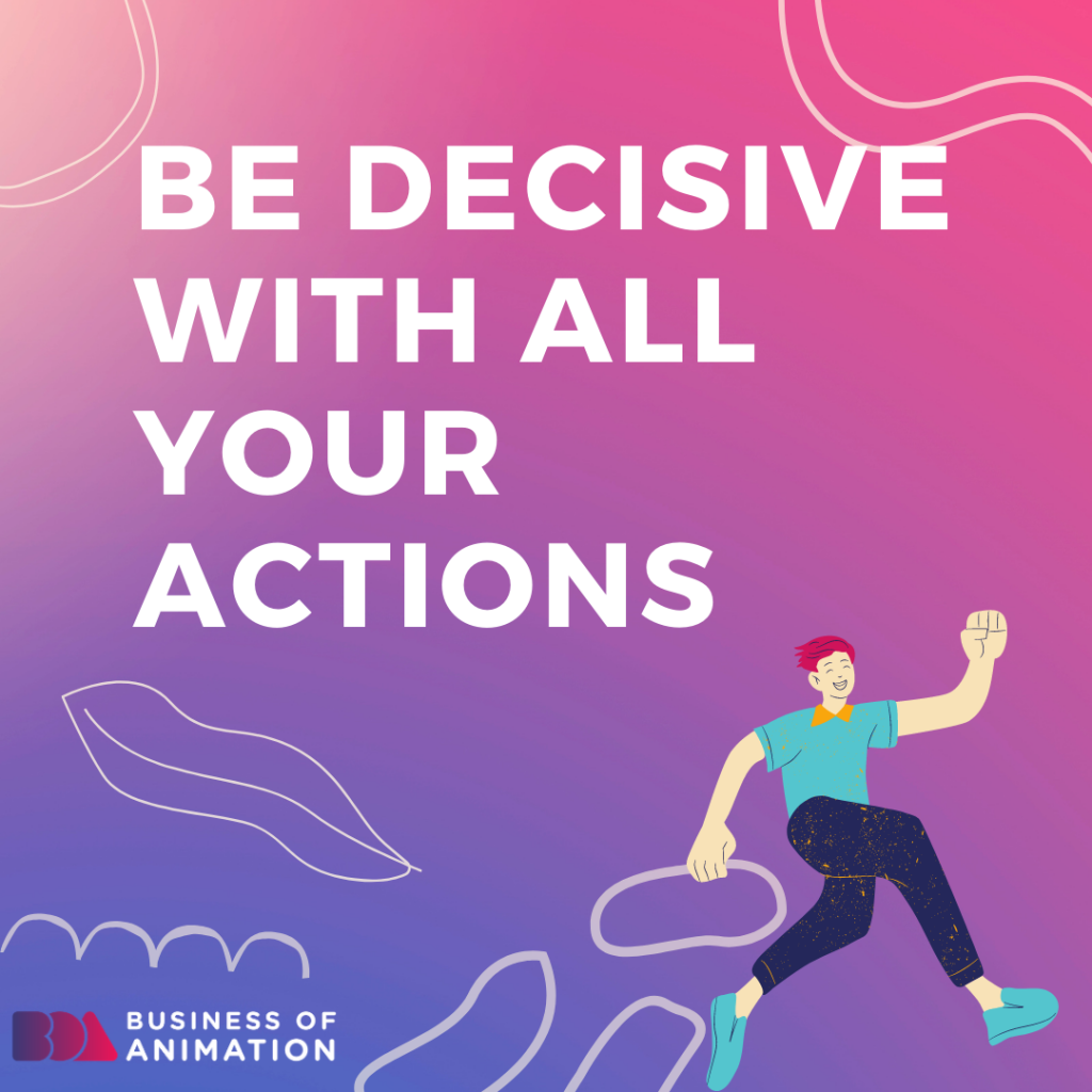 Be Decisive With All Your Actions