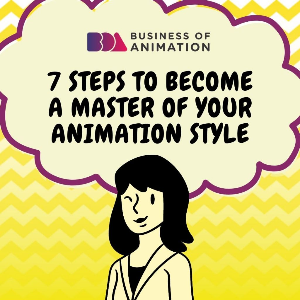 7 Steps to Become a Master of Your Animation Style