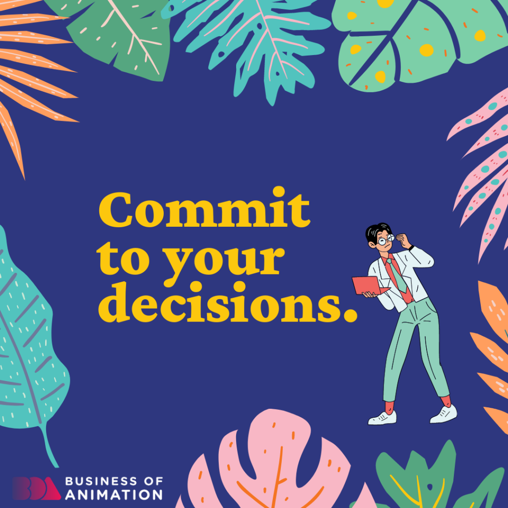 Commit to your decisions.