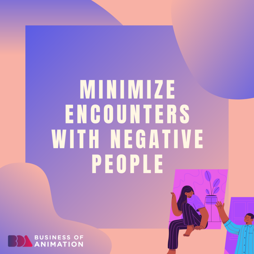 Minimize encounters with negative people