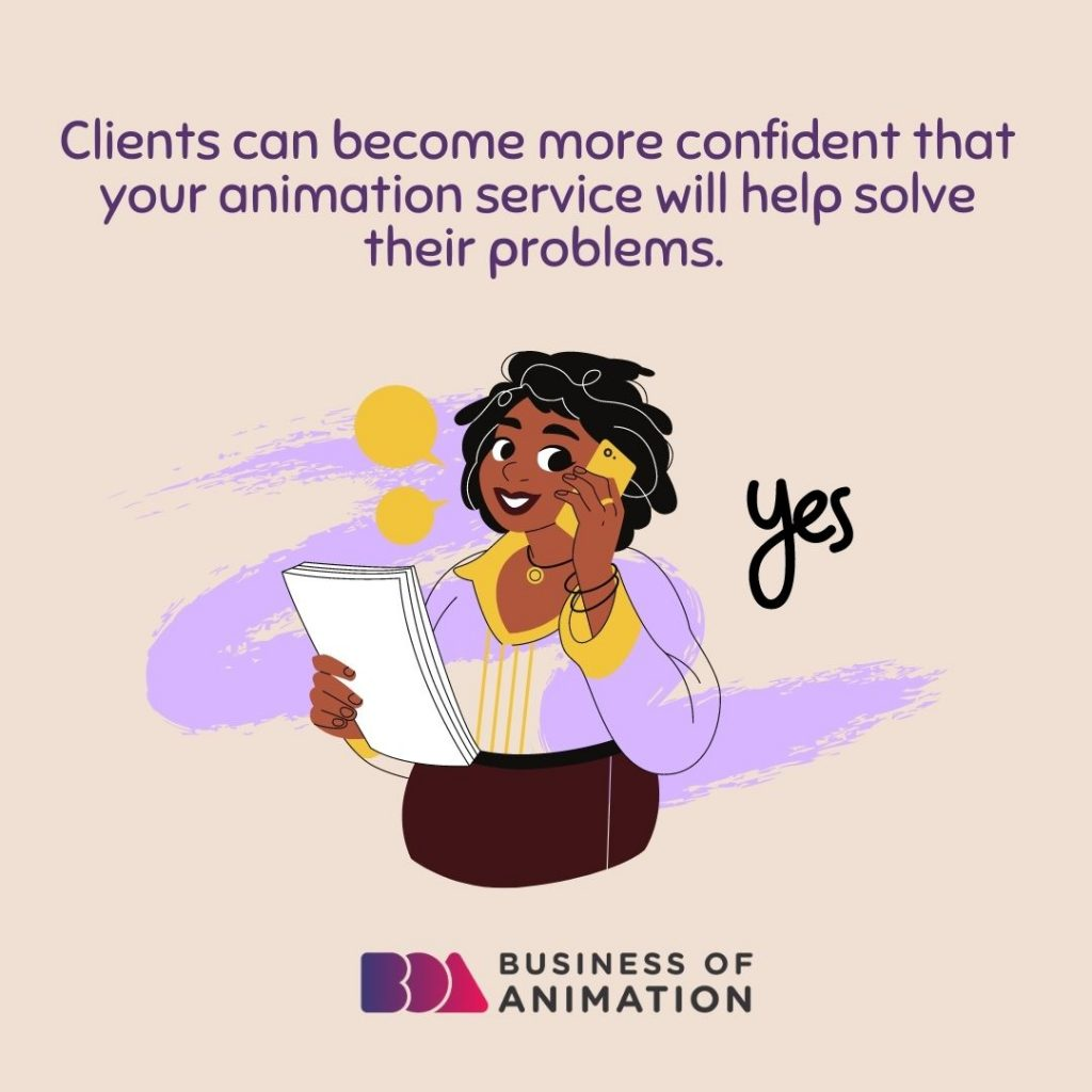 Clients can become more confident that your animation service will help solve their problems.