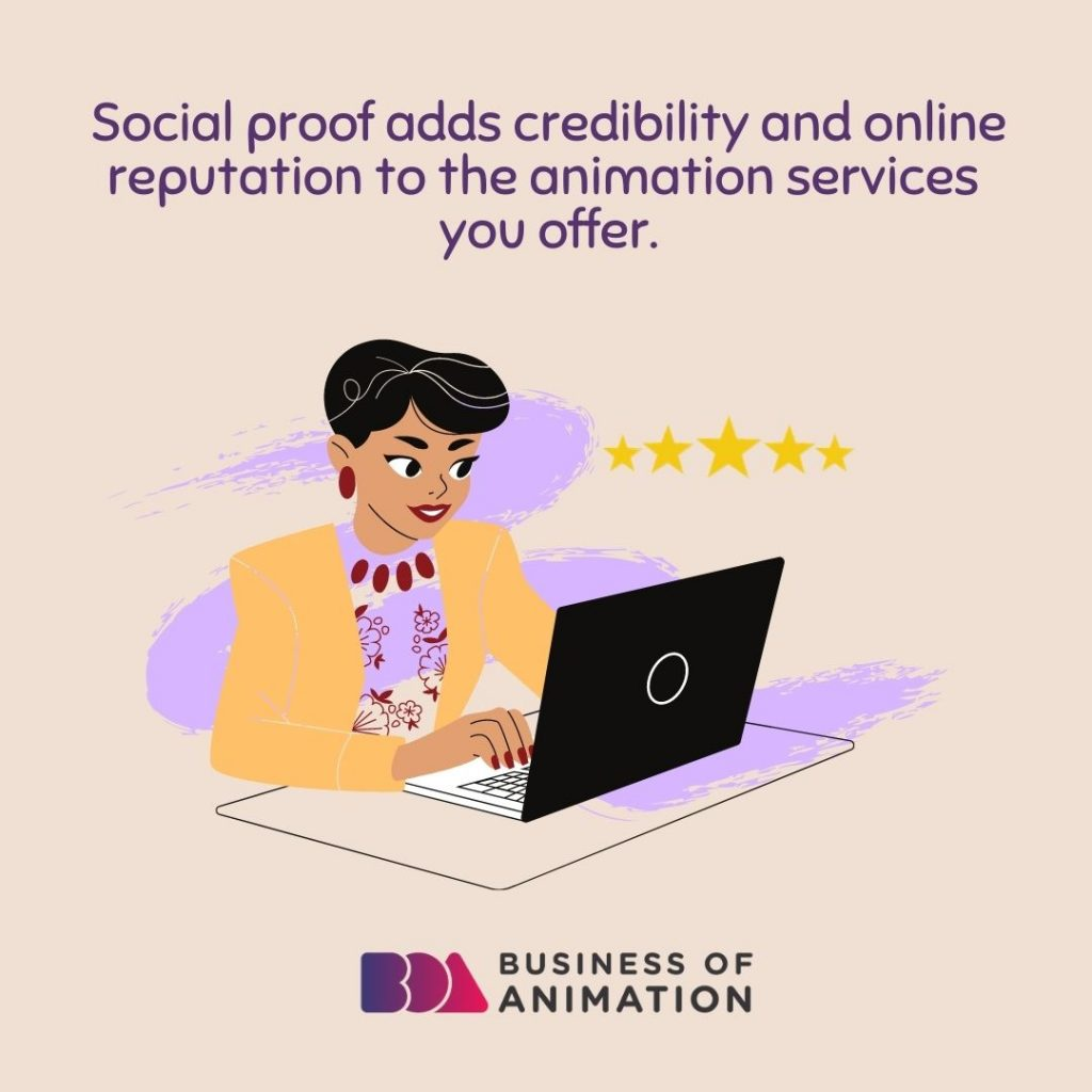 Social proof adds credibility and online reputation to the animation services you offer.