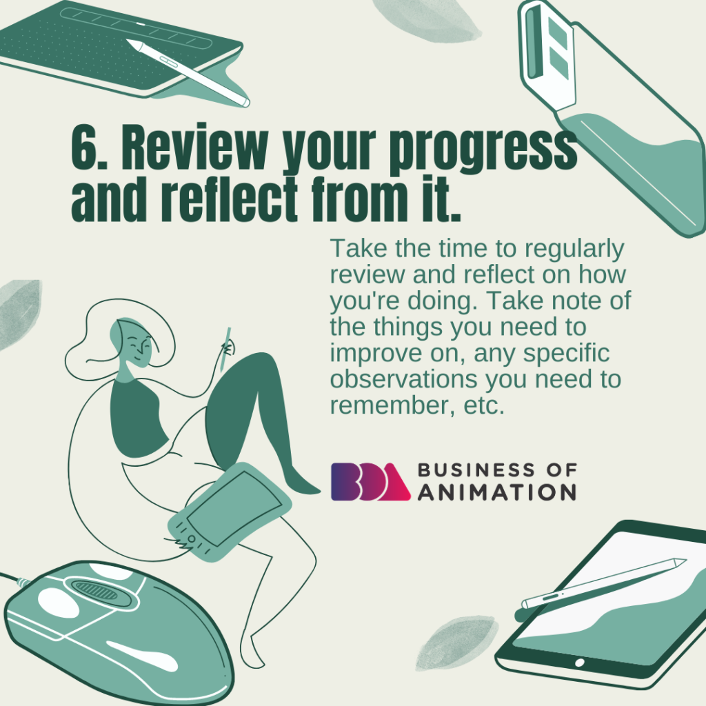 Review your progress and reflect from it.