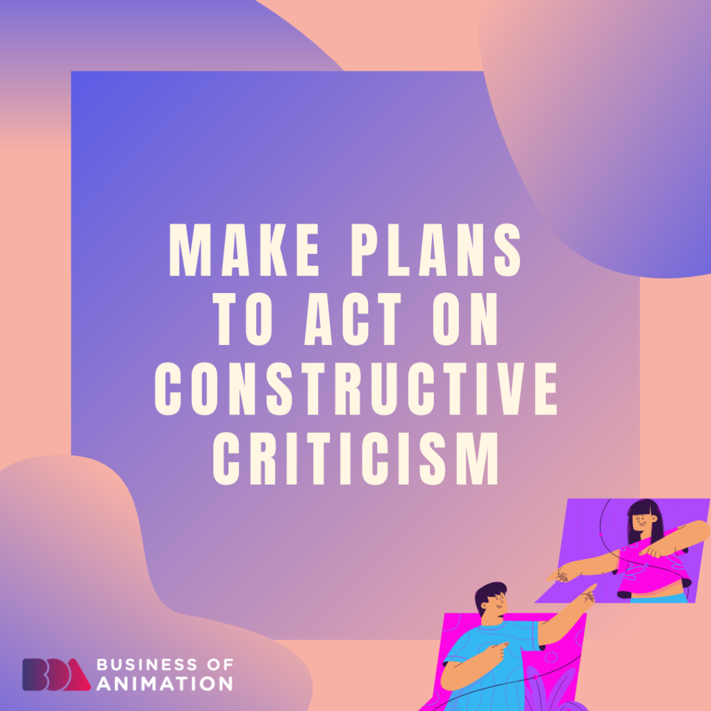 Make plans to act on constructive criticism