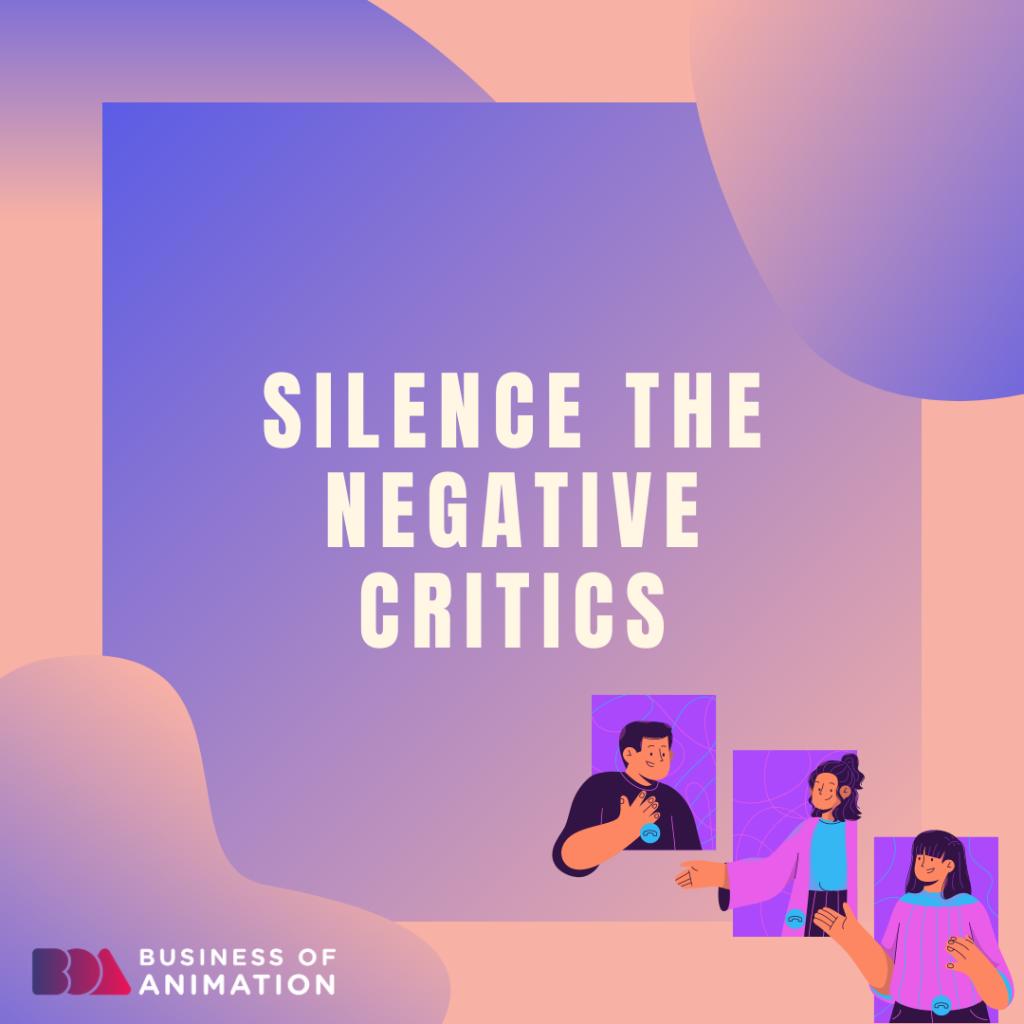 Silence the negative critics