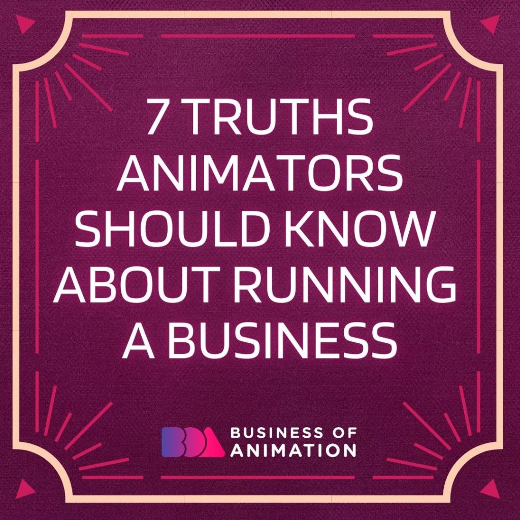 7 Truths Animators Should Know About Running a Business