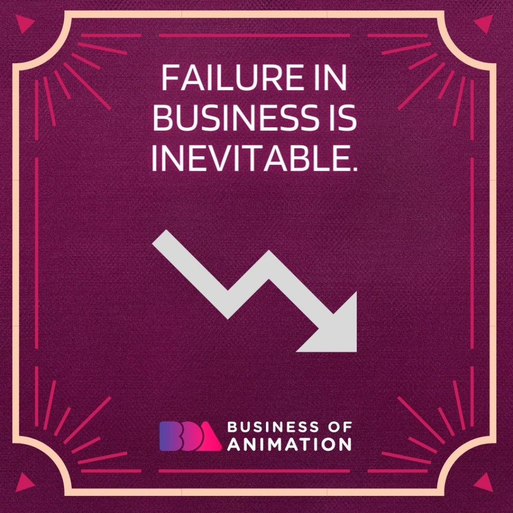 Failure in business is inevitable.
