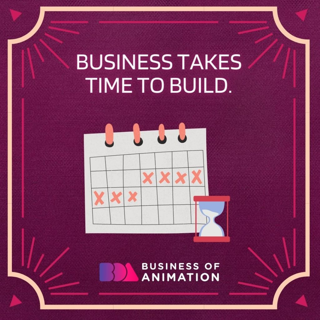 Business takes time to build.