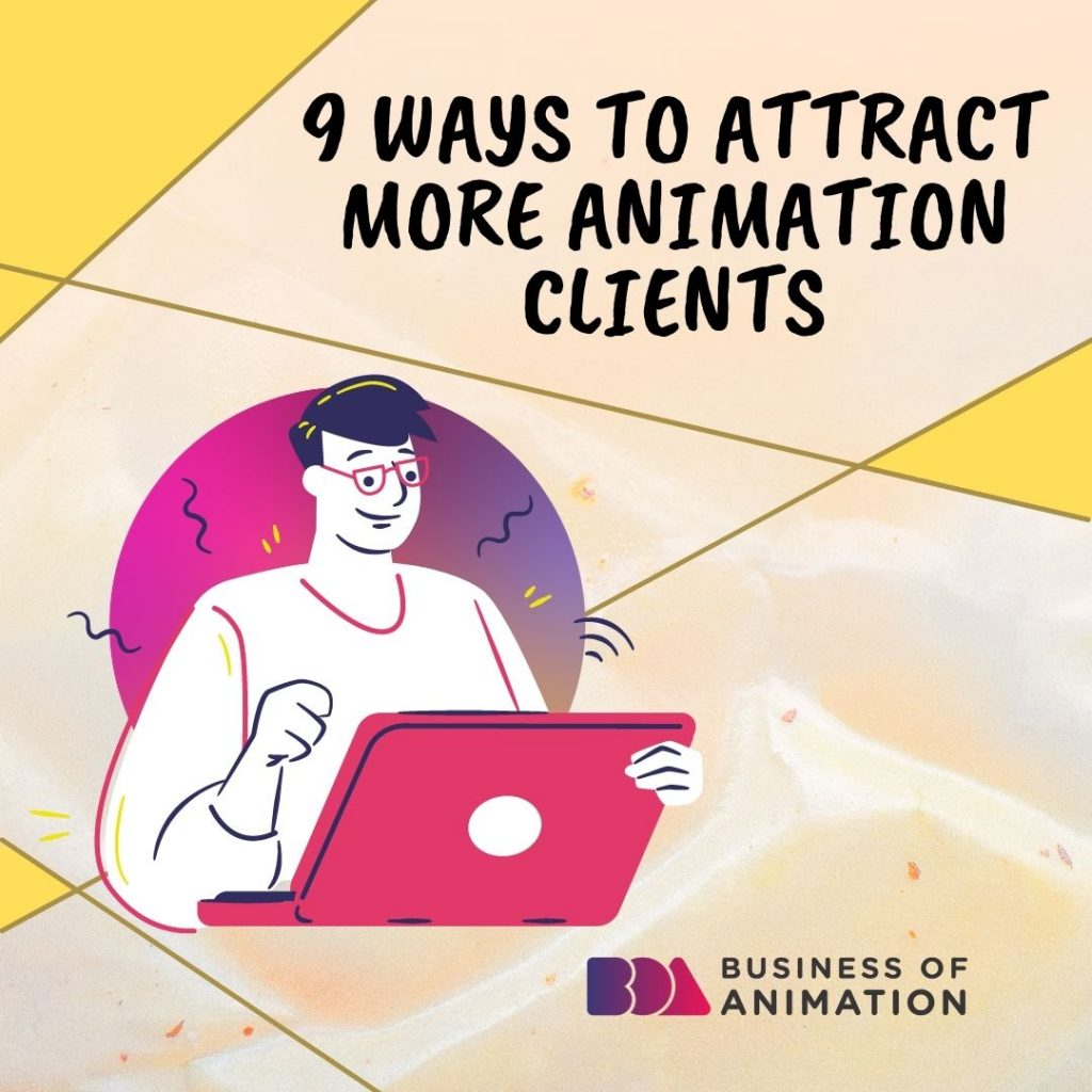 9 Ways to Attract More Animation Clients