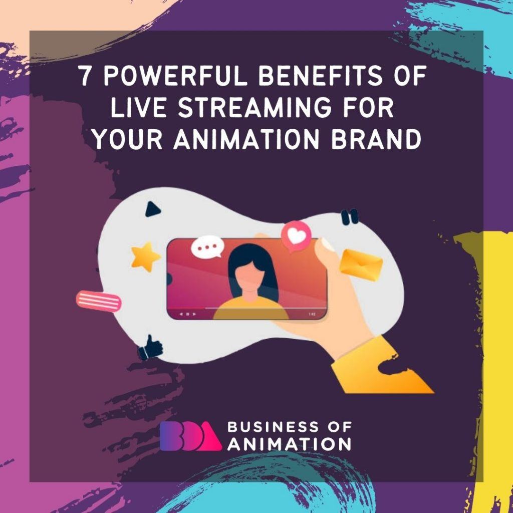 7 Powerful Benefits Of Live Streaming for Your Animation Brand
