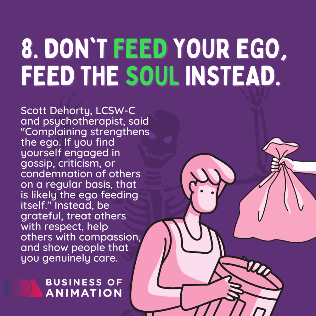 Don't feed your ego, feed the soul instead.