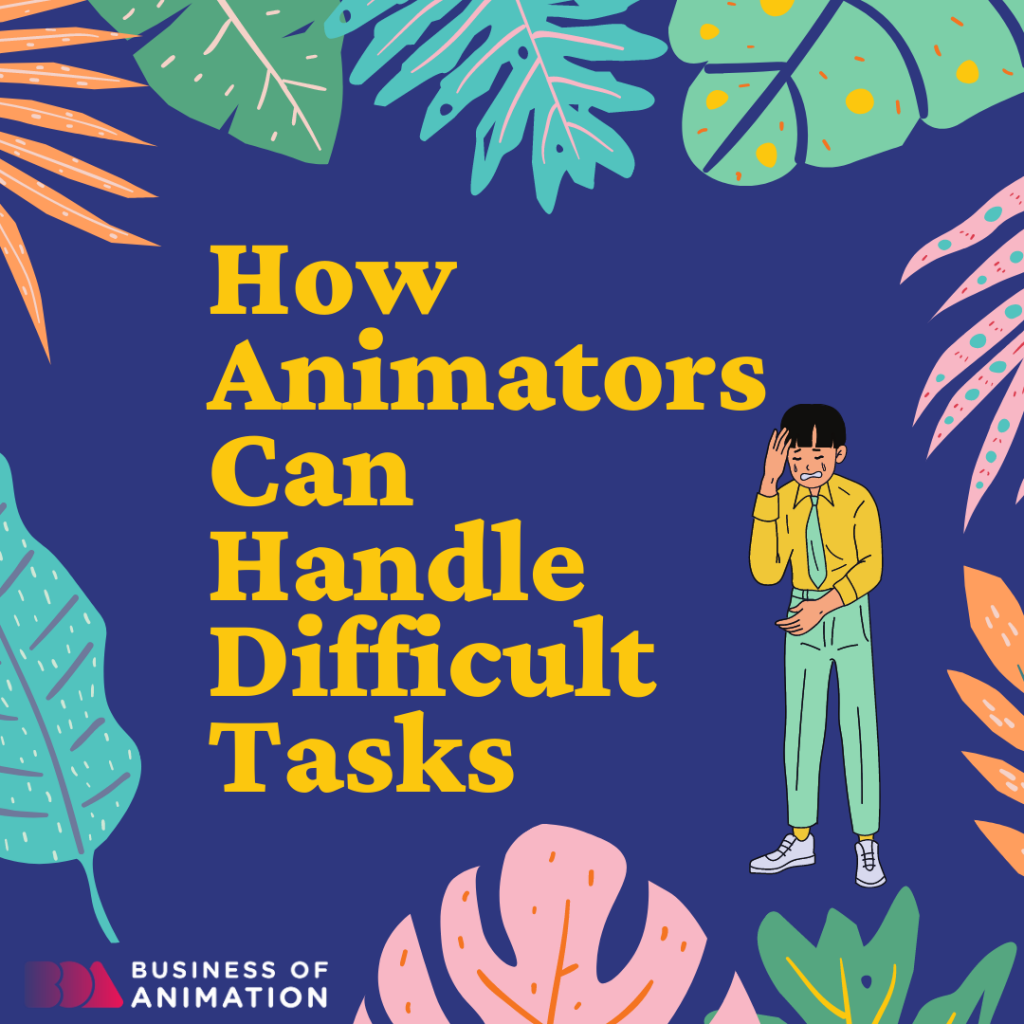 How Animators Can Handle Difficult Tasks